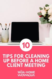 10 Tips for Cleaning Up Before a Home Client Meeting