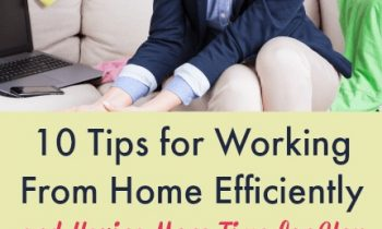 10 Tips for Working From Home Efficiently - and Having More Time for You