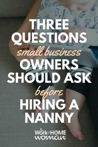 3 Questions Small Business Owners Should Ask Before Hiring A Nanny