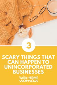 3 Scary Things That Can Happen To Unincorporated Businesses
