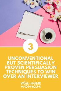 3 Unconventional But Scientifically Proven Persuasion Techniques To Win Over An Interviewer