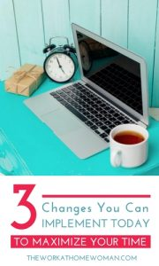 Three Changes You Can Implement Today to Maximize Your Time