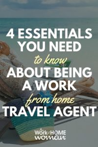4 Essentials You Need to Know About Being a Work from Home Travel Agent