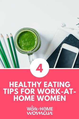 4 Healthy Eating Tips for Work-at-Home Women