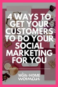 4 Ways To Get Your Customers To Do Your Social Marketing For You