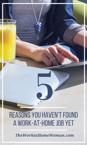 5 Reasons You Haven't Found a Work-at-Home Job Yet