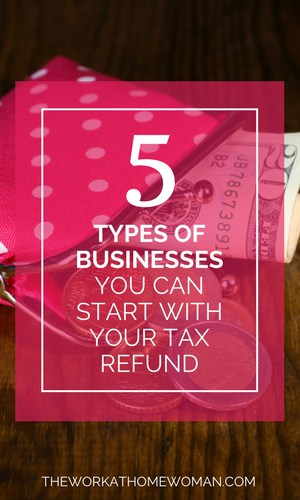 5 Types of Businesses You Can Start With Your Tax Refund