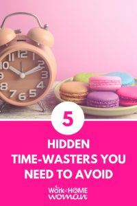 5 Hidden Time-Wasters You Need to Avoid