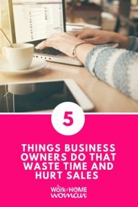 5 Things Business Owners Do That Waste Time and Hurt Sales