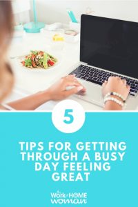 5 Tips for Getting Through a Busy Day Feeling Great