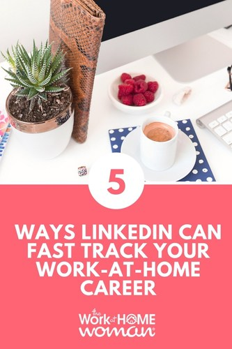 5 Ways LinkedIn can Fast Track Your Work-at-Home Career