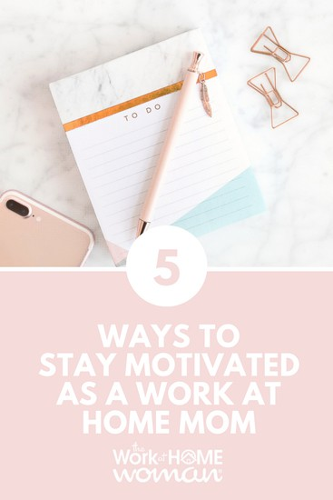5 Ways to Stay Motivated as a Work at Home Mom