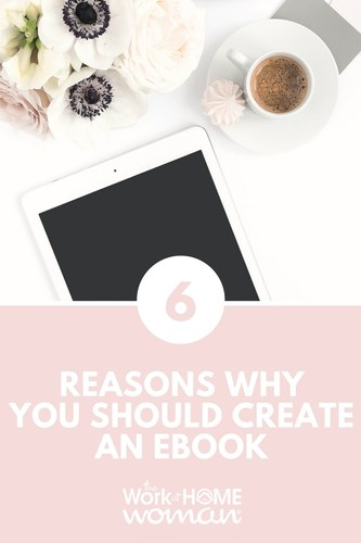 6 Reasons Why YOU Should Create an eBook
