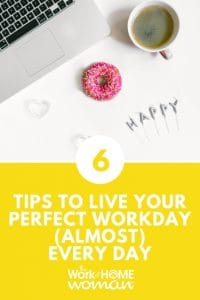 6 Tips To Live Your Perfect Workday (Almost) Every Day