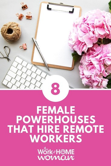 8 Female Powerhouses That Hire Remote Workers
