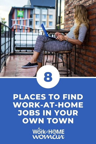 Even if you want to remotely, there are many benefits to working with local companies. Here are eight places to find work-at-home opportunities in your town. via @TheWorkatHomeWoman