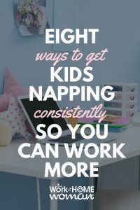 8 Ways to Get Kids Napping Consistently so You Can Work More