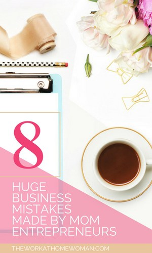 8 Huge Business Mistakes Made by Mom Entrepreneurs