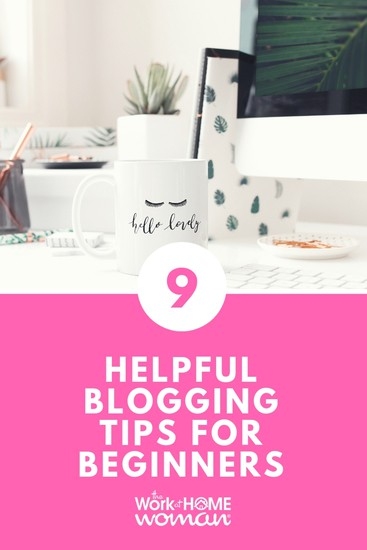 9 Helpful Blogging Tips For Beginners