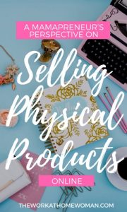 A Mamapreneur's Perspective on Selling Physical Products Online