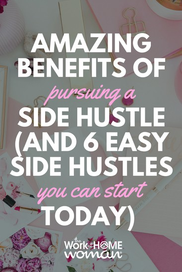 Amazing Benefits of Pursuing A Side Hustle (And 6 Easy Side Hustles You Can Start Today)