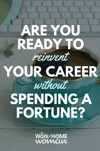 Are You Ready to Reinvent Your Career Without Spending a Fortune?