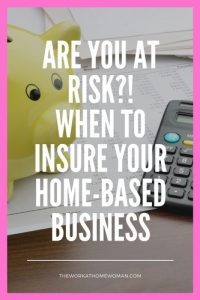 Are You at Risk?! When to Insure Your Home-Based Business