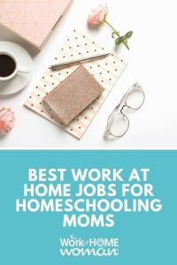 Best Work-at-Home Jobs for Homeschooling Moms