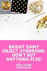 Bright Shiny Object Syndrome: Don't Buy Anything Else!