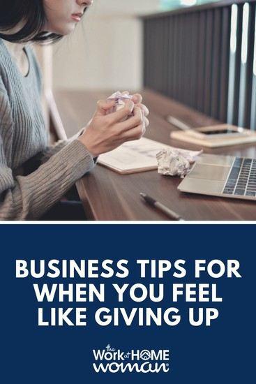 Business Tips for When You Feel Like Giving Up