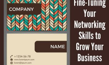 Fine-Tuning Your Networking Skills to Grow Your Business