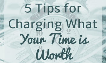 5 Tips for Charging What Your Time Is Worth