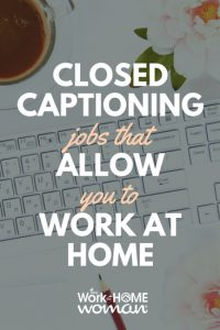 Closed Captioning Jobs that Allow You to Work at Home