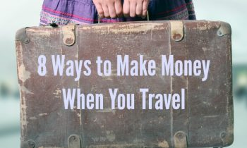 8 Ways You Can Make Money When You Travel