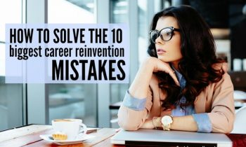 How to Solve the 10 Biggest Career Reinvention Mistakes