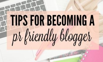 Tips For Becoming a PR Friendly Blogger