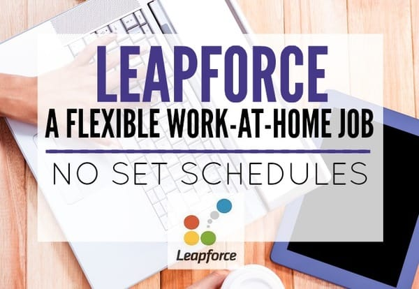 Leapforce a Flexible Work-at-Home Job - No Set Schedules
