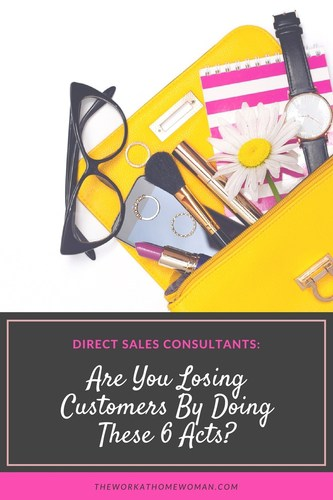 Direct Sales Consultants: Are You Losing Customers By Doing These 6 Acts?