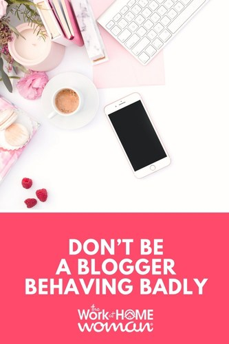 The web is filled with tons of amazing tips on how to be a successful blogger, but are you a blogger behaving badly? Are you in danger of damaging your reputation? Here are some blogging etiquette tips you should be following. #blog #blogger #blogging #tips #socialmedia #etiquette #reputation  https://www.theworkathomewoman.com/blogging-etiquette/