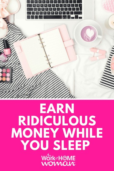 Earn Ridiculous Money While You Sleep