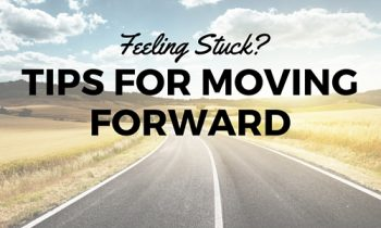 Feeling Stuck – Tips on Moving Forward