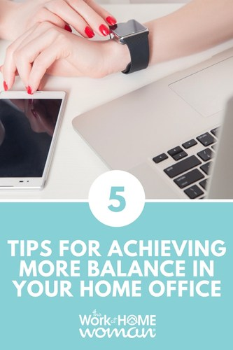 Five Tips for Achieving More Balance in Your Home Office