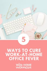 Five Ways to Cure Work-at-Home Office Fever