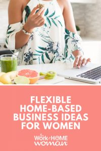Flexible Home-Based Business Ideas for Women
