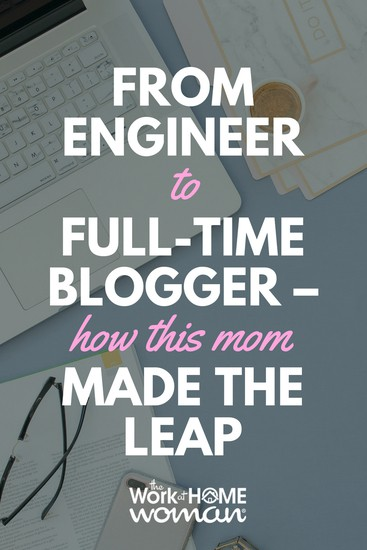 From Engineer to Full-Time Blogger - How This Mom Made the Leap
