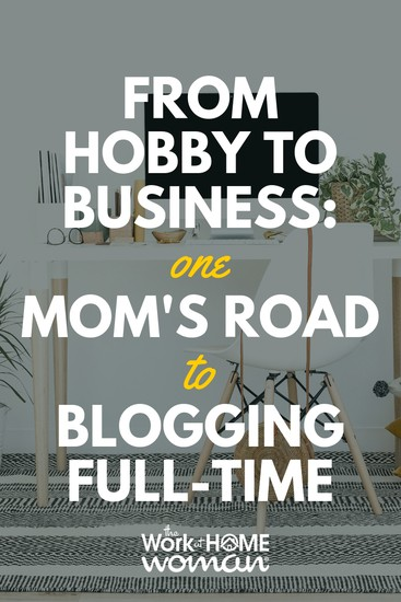 From Hobby to Business One Mom's Road to Blogging Full-Time