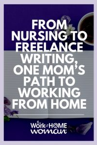 From Nursing to Freelance Writing, One Mom's Path to Working From Home
