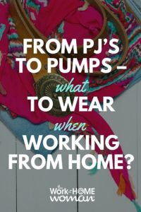From PJ's to Pumps – What to Wear When Working From Home