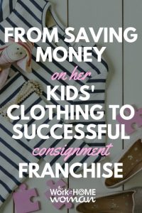 From Saving Money on Her Kids' Clothing to Successful Consignment Franchise