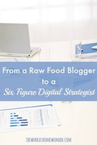 From a Raw Food Blogger to a Six Figure Digital Strategist